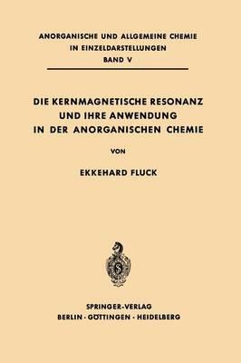 Die Kernmagnetische Resonanz Und Ihre Anwendung in Der Anorganischen Chemie by Ekkehard Fluck