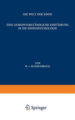 Die Welt Der Sinne Eine Gemeinverstandliche Einfuhrung in Die Sinnesphysiologie by Wolfgang V Buddenbrock