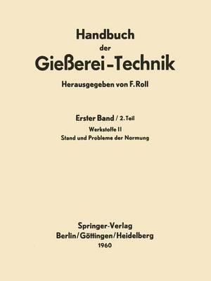 Handbuch Der Gieerei-Technik Erster Band / 2. Teil Werkstoffe II Stand Und Probleme Der Normung by Franz Roll