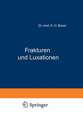 Frakturen Und Luxationen Ein Kurzgefasstes Lehrbuch Fur Arzte Und Studierende by K H Bauer