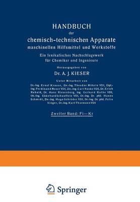 Handbuch Der Chemisch-Technischen Apparate Maschinellen Hilfsmittel Und Werkstoffe Zweiter Band: Fi--Kr. Ein Lexikalisches Nachschlagewerk Fur Chemiker Und Ingenieure by A J Kieser