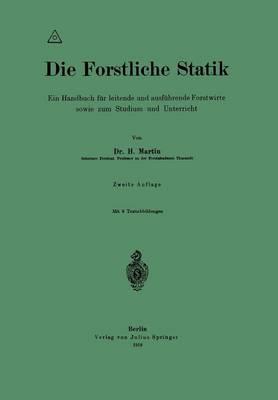 Die Forstliche Statik Ein Handbuch Fur Leitende Und Ausfuhrende Forstwirte Sowie Zum Studium Und Unterricht by H Martin