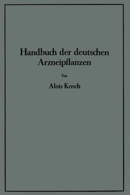 Handbuch Der Deutschen Arzneipflanzen by Alois Kosch