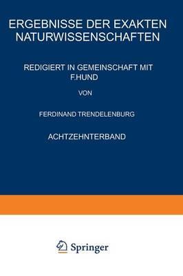 Ergebnisse Der Exakten Naturwissenschaften Achtzehnter Band by F Hund, Ferdinant Trendelenburg