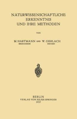 Naturwissenschaftliche Erkenntnis Und Ihre Methoden by W Hartmann