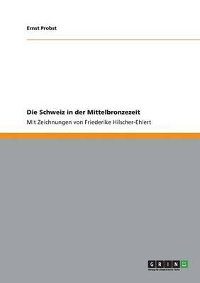 Die Schweiz in Der Mittelbronzezeit by Ernst Probst