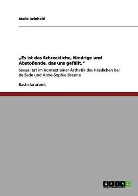 Es Ist Das Schreckliche, Niedrige Und Abstoende, Das Uns Gefallt. by Maria Reinhold
