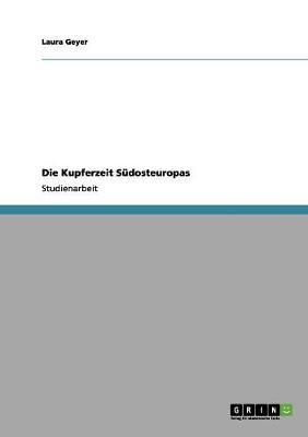 Die Kupferzeit Sudosteuropas by Laura Geyer