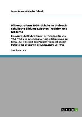 Bildungsreform 1968 - Schule Im Umbruch Schulische Bildung Zwischen Tradition Und Moderne by Sarah Swienty