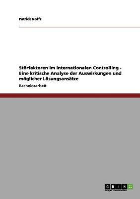 Storfaktoren Im Internationalen Controlling - Eine Kritische Analyse Der Auswirkungen Und Moglicher Losungsansatze by Patrick Noffz