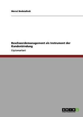 Beschwerdemanagement ALS Instrument Der Kundenbindung by Marcel Bodendieck