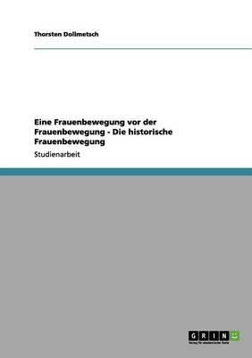 Eine Frauenbewegung VOR Der Frauenbewegung - Die Historische Frauenbewegung by Thorsten Dollmetsch