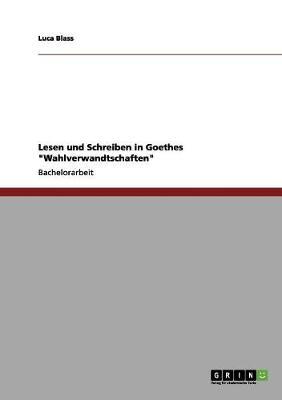 Lesen Und Schreiben in Goethes Wahlverwandtschaften by Luca Blass