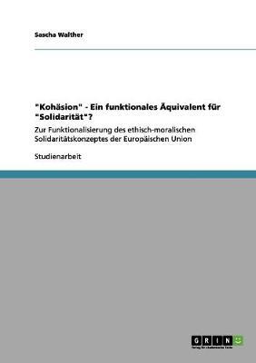 Kohasion - Ein Funktionales Aquivalent Fur Solidaritat ? by Sascha Walther