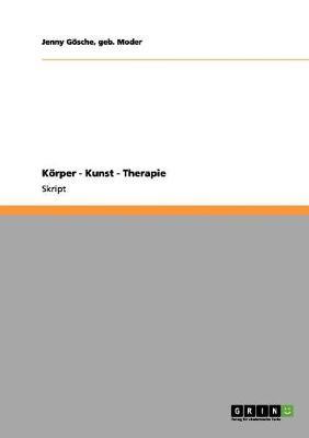 Korper - Kunst - Therapie by Geb Moder Jenny Gosche