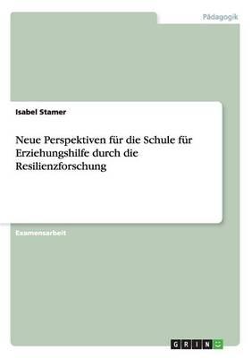 Neue Perspektiven Fur Die Schule Fur Erziehungshilfe Durch Die Resilienzforschung by Isabel Stamer
