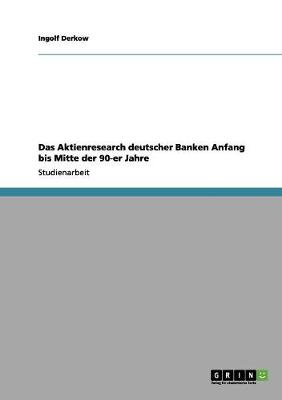 Das Aktienresearch Deutscher Banken Anfang Bis Mitte Der 90-Er Jahre by Ingolf Derkow