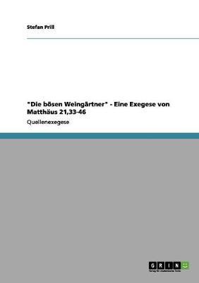 Die Bosen Weingartner - Eine Exegese Von Matthaus 21,33-46 by Stefan Prill