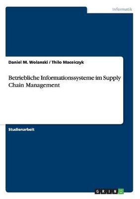 Betriebliche Informationssysteme Im Supply Chain Management by Daniel M Wolanski