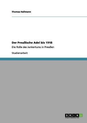 Der Preuische Adel Bis 1918 by Thomas Hallmann