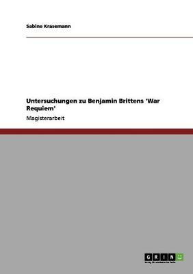 Untersuchungen Zu Benjamin Brittens 'War Requiem' by Sabine Krasemann