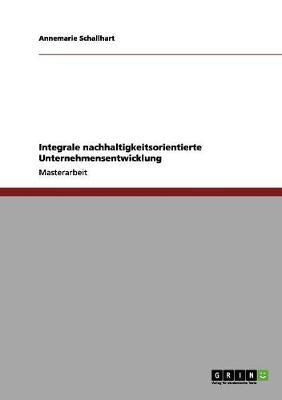 Integrale Nachhaltigkeitsorientierte Unternehmensentwicklung by Annemarie Schallhart