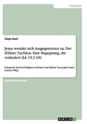 Jesus Wendet Sich Ausgegrenzten Zu. Der Zollner Zachaus Eine Begegnung, Die Verandert (Lk 19,1-10) by Tanja Aust