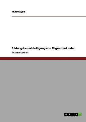 Bildungsbenachteiligung Von Migrantenkindern by Murad Ayadi