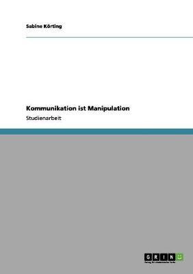 Kommunikation Ist Manipulation by Sabine Korting