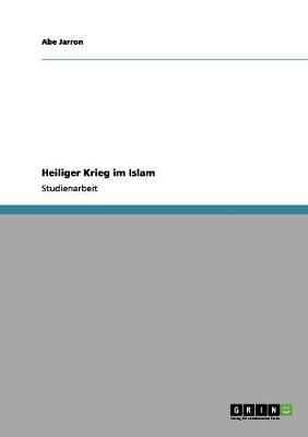 Heiliger Krieg Im Islam by Abe Jarron