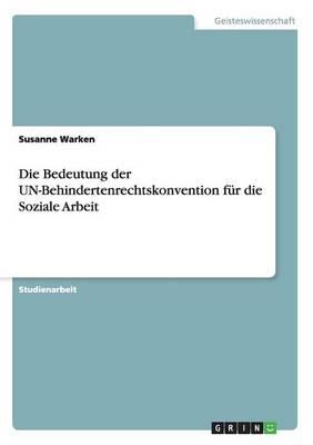 Die Bedeutung Der Un-Behindertenrechtskonvention Fur Die Soziale Arbeit by Susanne Warken