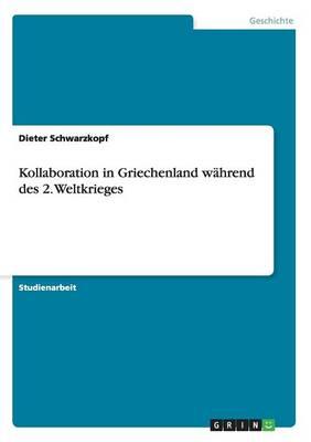 Kollaboration in Griechenland Wahrend Des 2. Weltkrieges by Dieter Schwarzkopf