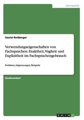 Verwendungseigenschaften Von Fachsprachen Exaktheit, Vagheit Und Explizitheit Im Fachsprachengebrauch by Daniel Reitberger