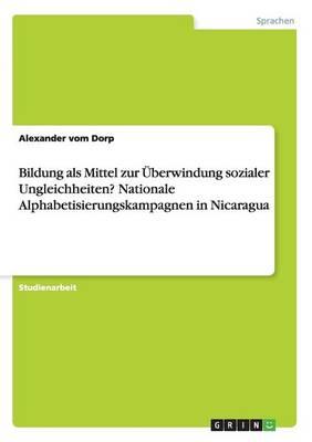 Bildung ALS Mittel Zur Uberwindung Sozialer Ungleichheiten? Nationale Alphabetisierungskampagnen in Nicaragua by Alexander Vom Dorp