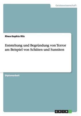Entstehung Und Begrundung Von Terror Am Beispiel Von Schiiten Und Sunniten by Rhea-Sophia Riis