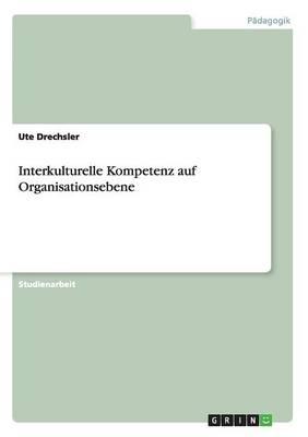Interkulturelle Kompetenz Auf Organisationsebene by Ute Drechsler