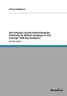 Die Funktion Und Die Entwicklung Der Vaterrolle Sir William Sampsons in G.E. Lessings 'mi Sara Sampson' by Sirinya Pakditawan