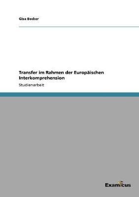 Transfer Im Rahmen Der Europaischen Interkomprehension by Gisa Becker