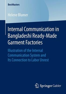 Internal Communication in Bangladeshi Ready-Made Garment Factories Illustration of the Internal Communication System and Its Connection to Labor Unrest by Helene Blumer