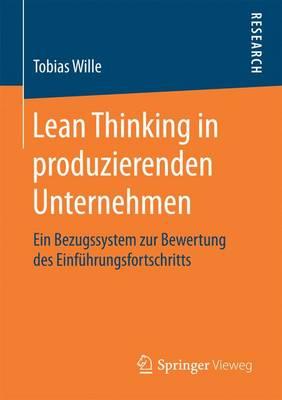 Lean Thinking in Produzierenden Unternehmen Ein Bezugssystem Zur Bewertung Des Einfuhrungsfortschritts by Tobias Wille