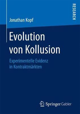 Evolution Von Kollusion Experimentelle Evidenz in Kontraktmarkten by Jonathan Kopf