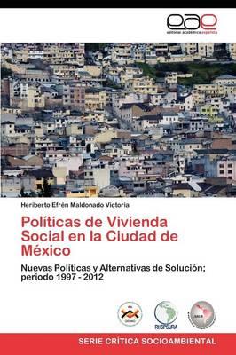 Politicas de Vivienda Social En La Ciudad de Mexico by Heriberto Efr Maldonado Victoria