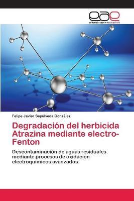 Degradacion del Herbicida Atrazina Mediante Electro-Fenton by Sepulveda Gonzalez Felipe Javier