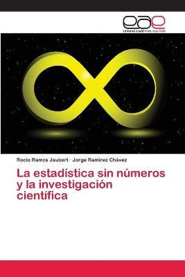 La Estadistica Sin Numeros y La Investigacion Cientifica by Ramos Jaubert Rocio, Ramirez Chavez Jorge