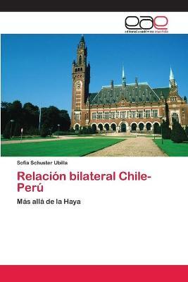 Relacion Bilateral Chile-Peru by Schuster Ubilla Sofia