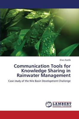 Communication Tools for Knowledge Sharing in Rainwater Management by Assefa Elias