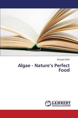 Algae - Nature's Perfect Food by Rath Biswajit