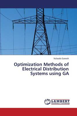 Optimization Methods of Electrical Distribution Systems Using Ga by Ganesh Vulasala