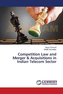 Competition Law and Merger & Acquisitions in Indian Telecom Sector by Gaikwad Sagar, Vasmatkar Abhijit