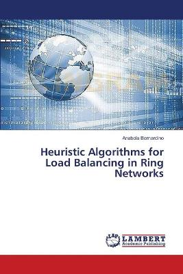 Heuristic Algorithms for Load Balancing in Ring Networks by Bernardino Anabela